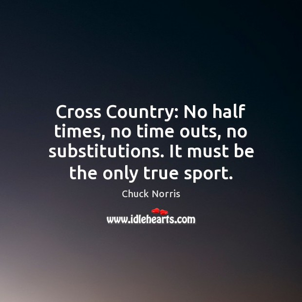 Image, Cross Country: No half times, no time outs, no substitutions. It must