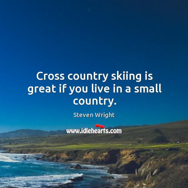 Cross country skiing is great if you live in a small country. Image