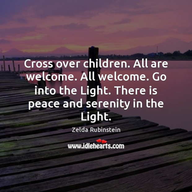Cross over children. All are welcome. All welcome. Go into the Light. Image