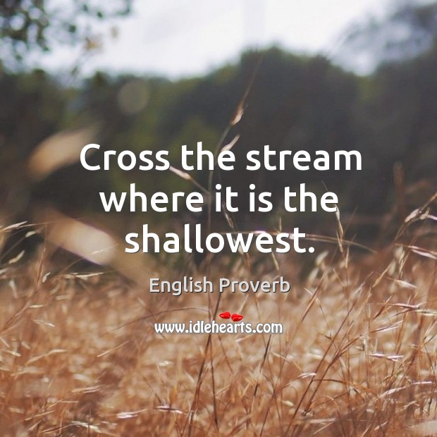 Image, Cross the stream where it is the shallowest.