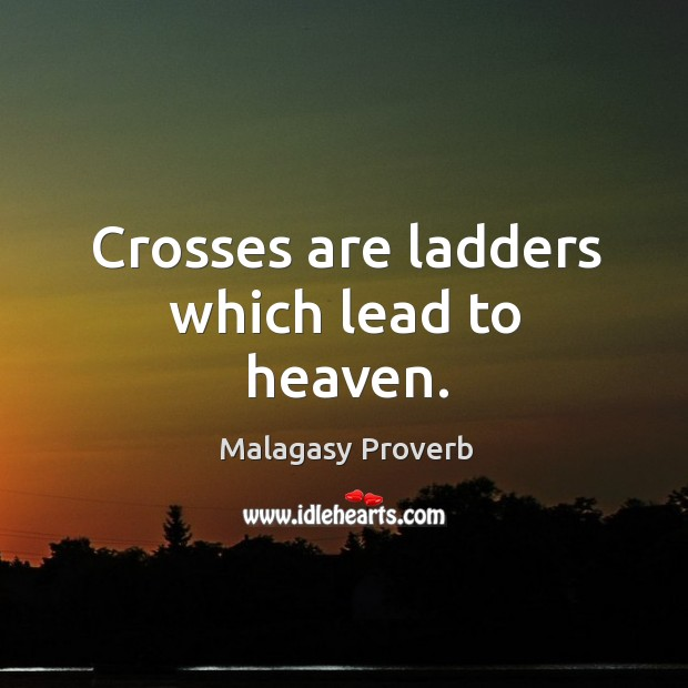Crosses are ladders which lead to heaven. Malagasy Proverbs Image