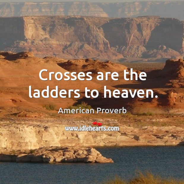Image, Crosses are the ladders to heaven.
