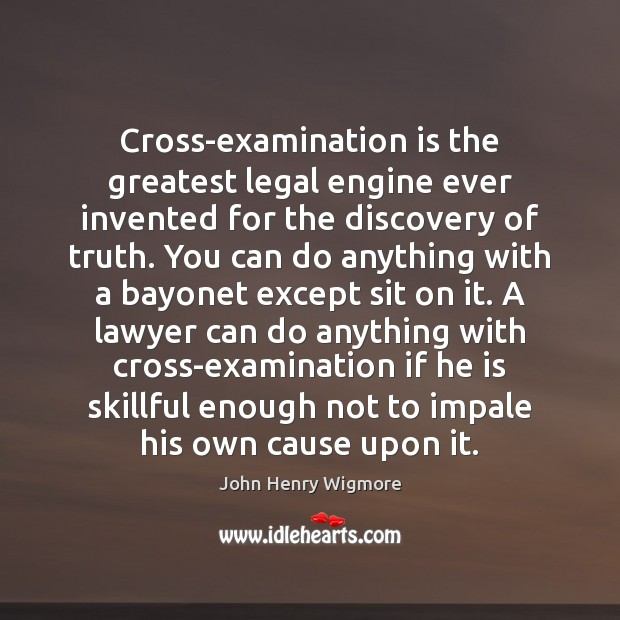 Cross-examination is the greatest legal engine ever invented for the discovery of Legal Quotes Image