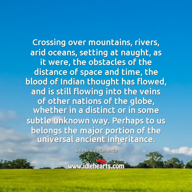 Image, Crossing over mountains, rivers, arid oceans, setting at naught, as it were,