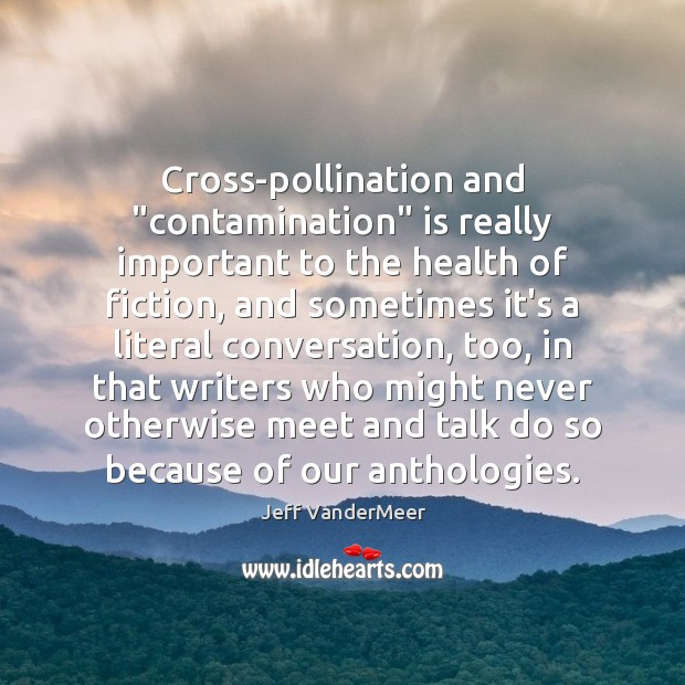 """Image, Cross-pollination and """"contamination"""" is really important to the health of fiction, and"""