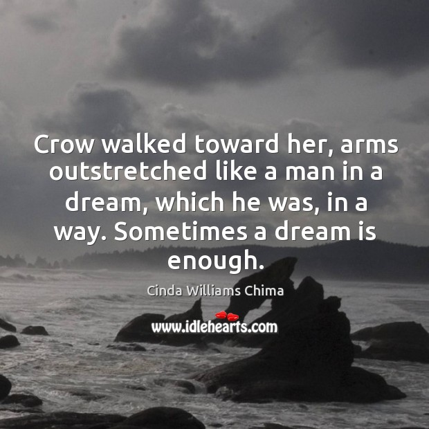 Crow walked toward her, arms outstretched like a man in a dream, Image