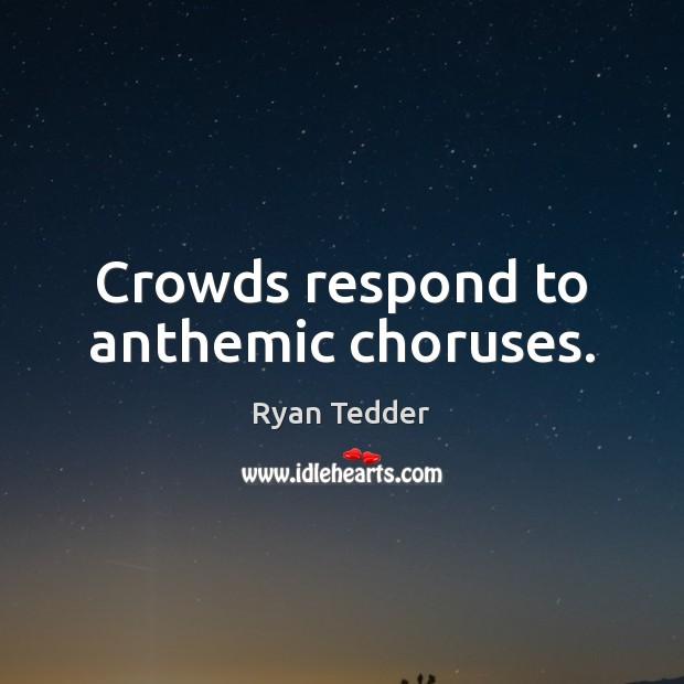 Image, Crowds respond to anthemic choruses.