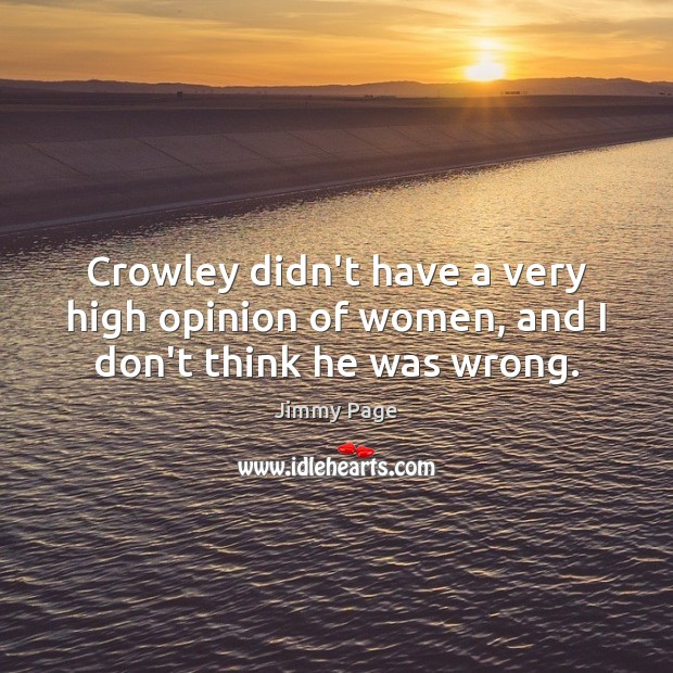 Crowley didn't have a very high opinion of women, and I don't think he was wrong. Image