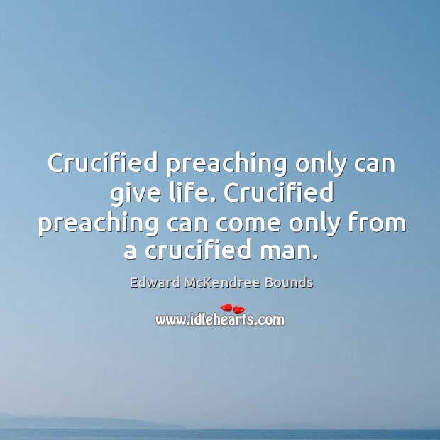 Image, Crucified preaching only can give life. Crucified preaching can come only from