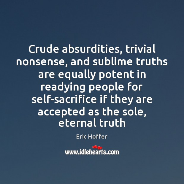 Crude absurdities, trivial nonsense, and sublime truths are equally potent in readying Eternal Truth Quotes Image