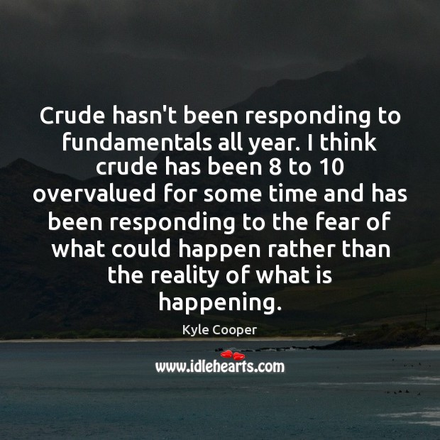 Crude hasn't been responding to fundamentals all year. I think crude has Image