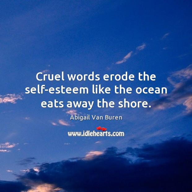 Cruel words erode the self-esteem like the ocean eats away the shore. Image