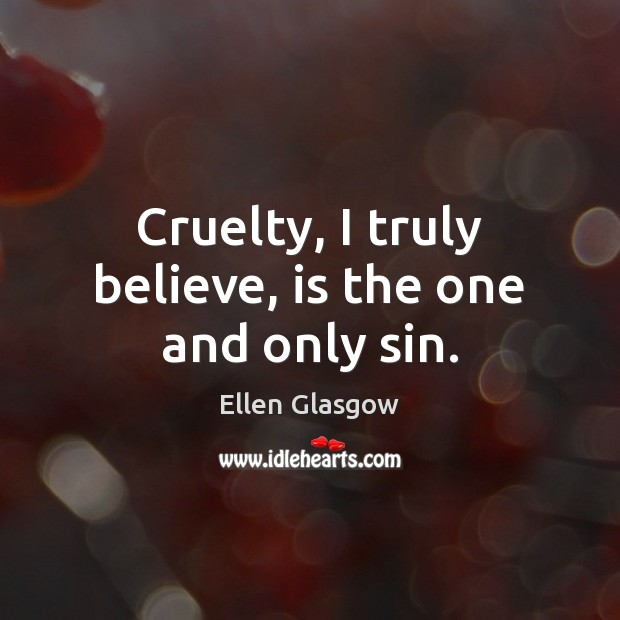 Image, Cruelty, I truly believe, is the one and only sin.
