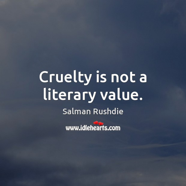 Salman Rushdie Picture Quote image saying: Cruelty is not a literary value.