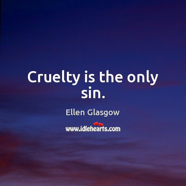 Cruelty is the only sin. Image