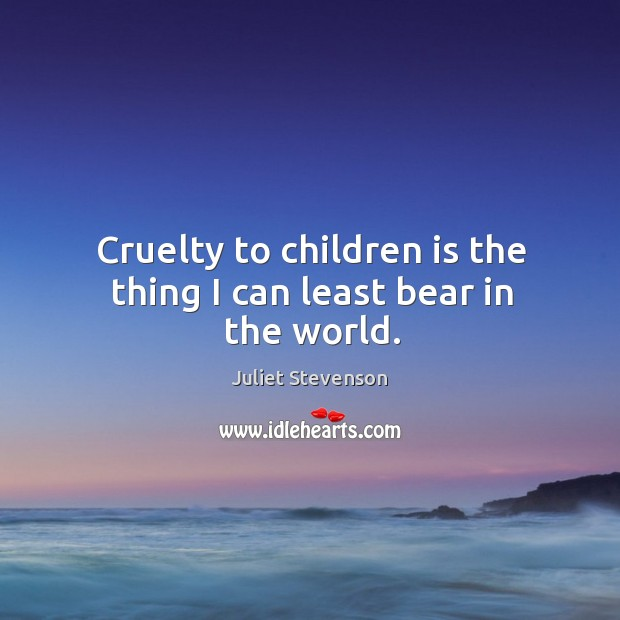 Cruelty to children is the thing I can least bear in the world. Image