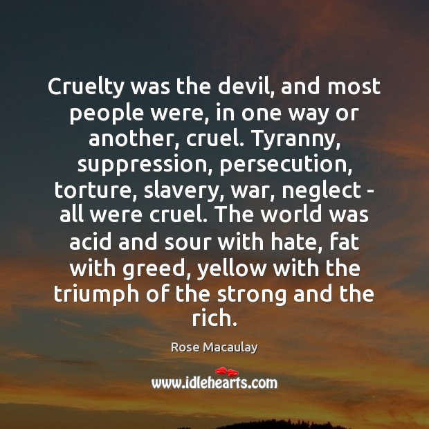 Cruelty was the devil, and most people were, in one way or Image