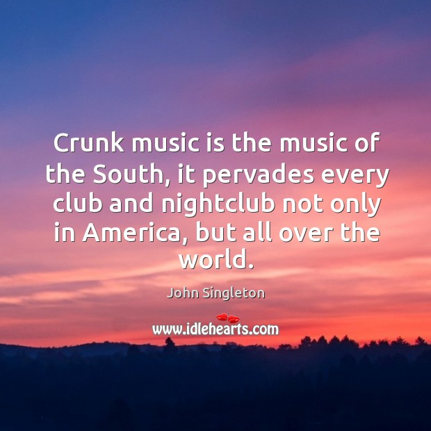 Crunk music is the music of the south, it pervades every club and nightclub not only in america Image