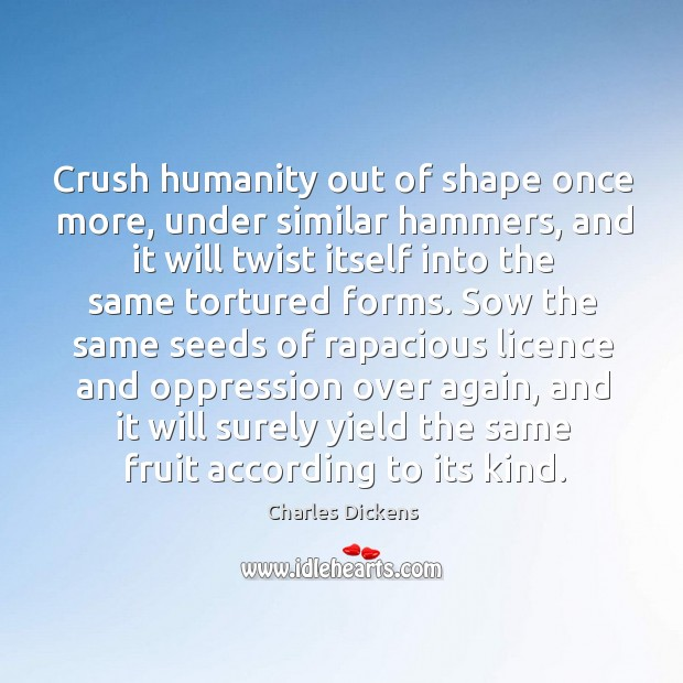 Image, Crush humanity out of shape once more, under similar hammers, and it
