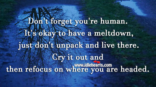 Image, Cry it out and then refocus.