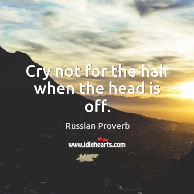 Image, Cry not for the hair when the head is off.