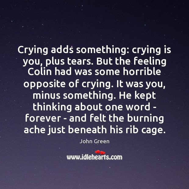 Crying adds something: crying is you, plus tears. But the feeling Colin Image