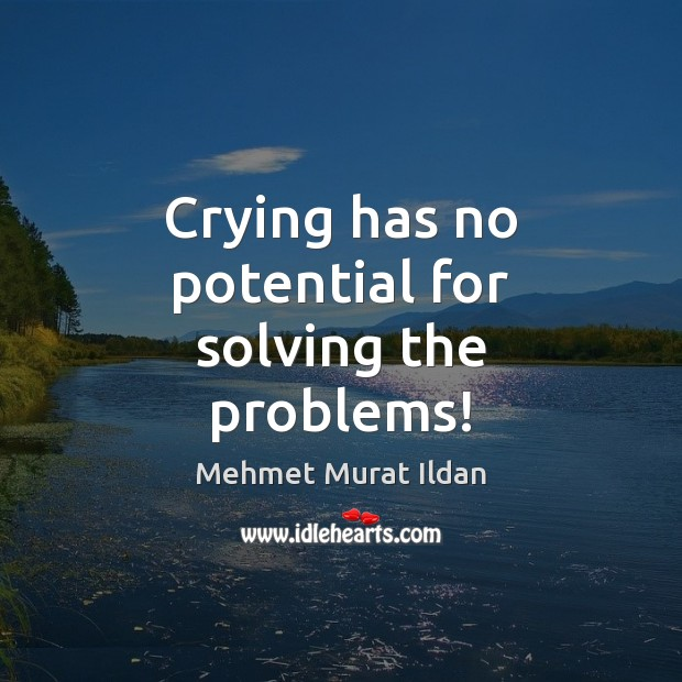 Image, Crying has no potential for solving the problems!