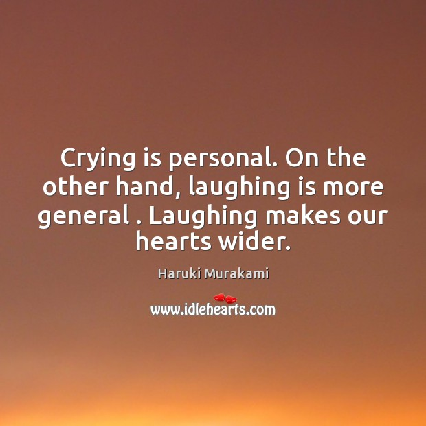 Crying is personal. On the other hand, laughing is more general . Laughing Image