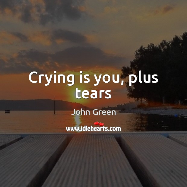 Crying is you, plus tears Image