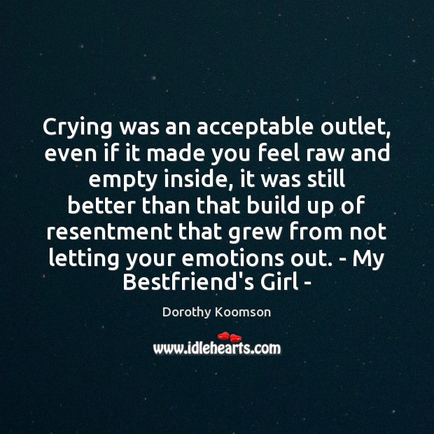 Crying was an acceptable outlet, even if it made you feel raw Image