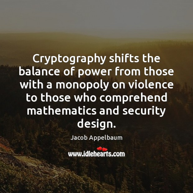 Cryptography shifts the balance of power from those with a monopoly on Image