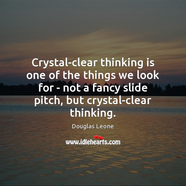 Crystal-clear thinking is one of the things we look for – not Image