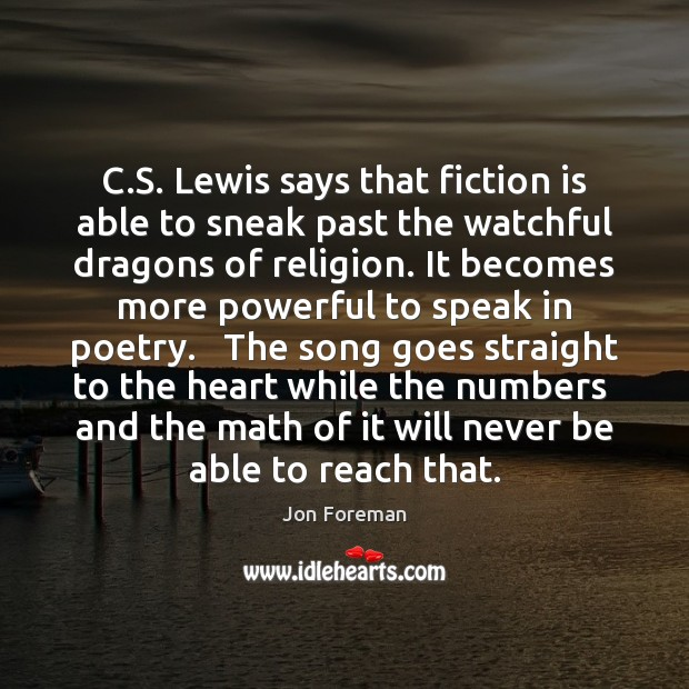 C.S. Lewis says that fiction is able to sneak past the Jon Foreman Picture Quote