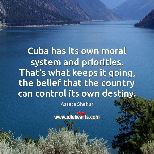 Cuba has its own moral system and priorities. That's what keeps it Assata Shakur Picture Quote