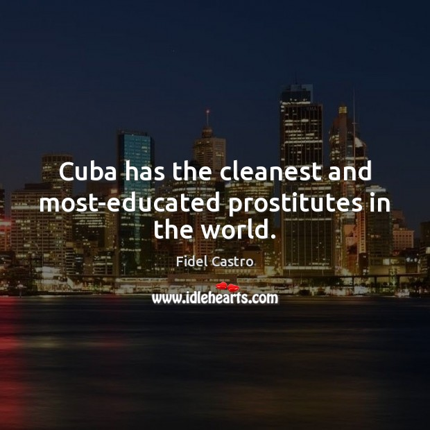 Cuba has the cleanest and most-educated prostitutes in the world. Image