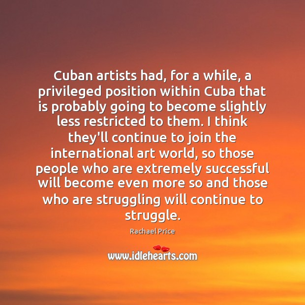 Cuban artists had, for a while, a privileged position within Cuba that Image