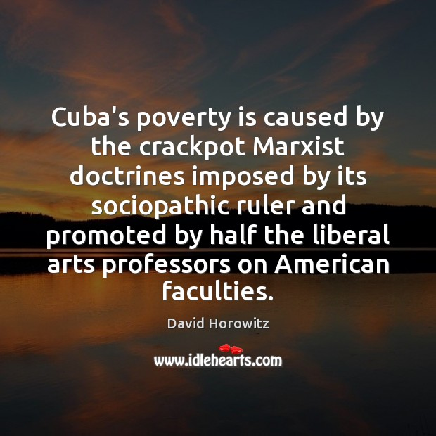 Cuba's poverty is caused by the crackpot Marxist doctrines imposed by its Poverty Quotes Image