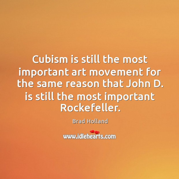 Image, Cubism is still the most important art movement for the same reason that john d. Is still the most important rockefeller.