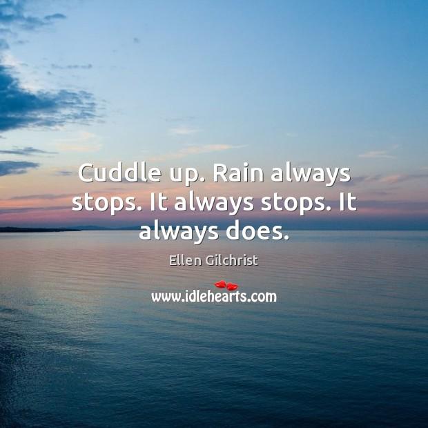 Cuddle up. Rain always stops. It always stops. It always does. Image