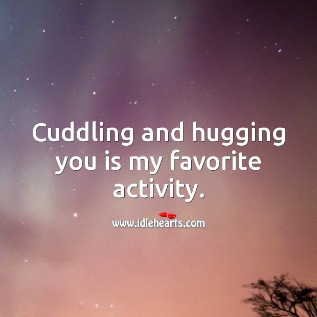 Cuddling and hugging you is my favorite activity. Love Quotes for Him Image