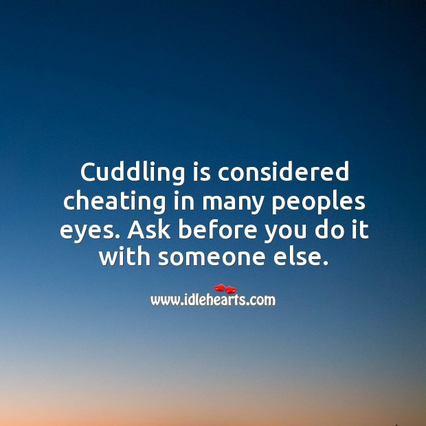 Image, Cuddling is considered cheating in many peoples eyes. Ask before.