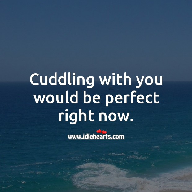 Image, Cuddling with you would be perfect right now.