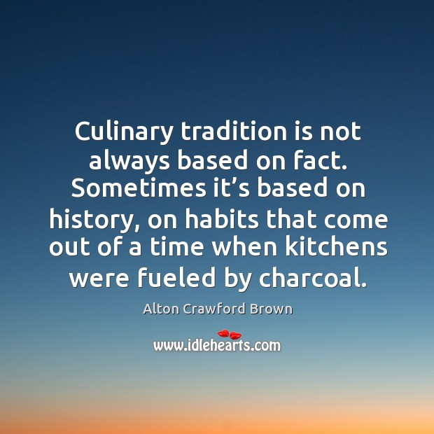 Image, Culinary tradition is not always based on fact. Sometimes it's based on history, on habits that come