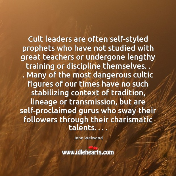 John Welwood Quote: Cult leaders are often self-styled ...