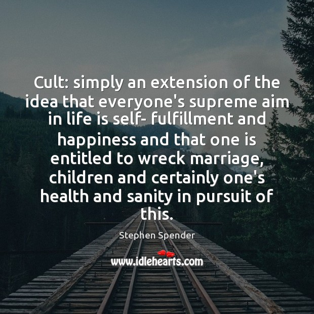 Cult: simply an extension of the idea that everyone's supreme aim in Stephen Spender Picture Quote