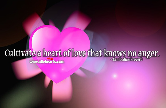 Cultivate a heart of love that knows no anger. Cambodian Proverbs Image