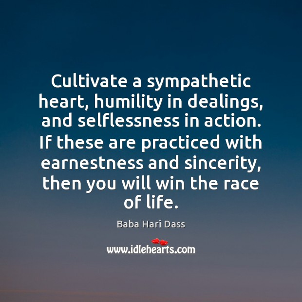 Image, Cultivate a sympathetic heart, humility in dealings, and selflessness in action. If
