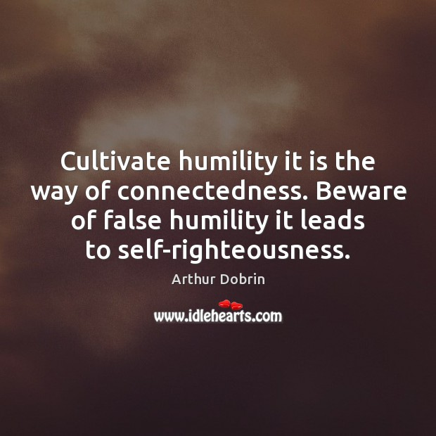 Image, Cultivate humility it is the way of connectedness. Beware of false humility