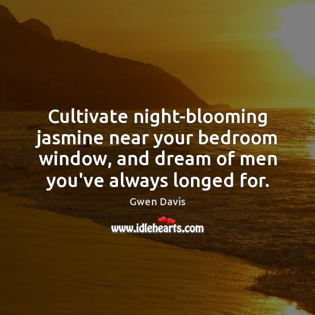Cultivate night-blooming jasmine near your bedroom window, and dream of men you've Image