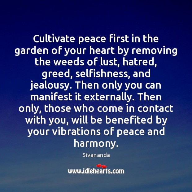 Image, Cultivate peace first in the garden of your heart by removing the